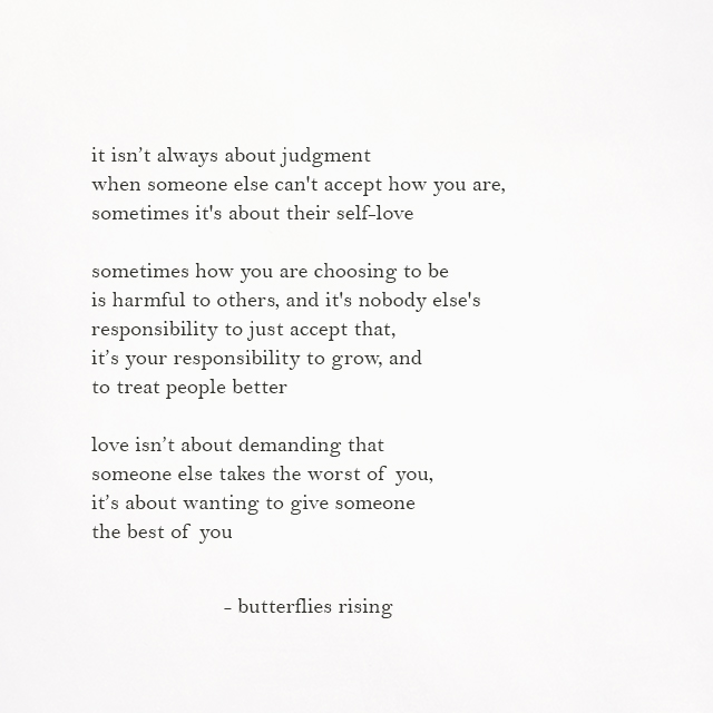 love isn't about demanding that someone else takes the worst of you