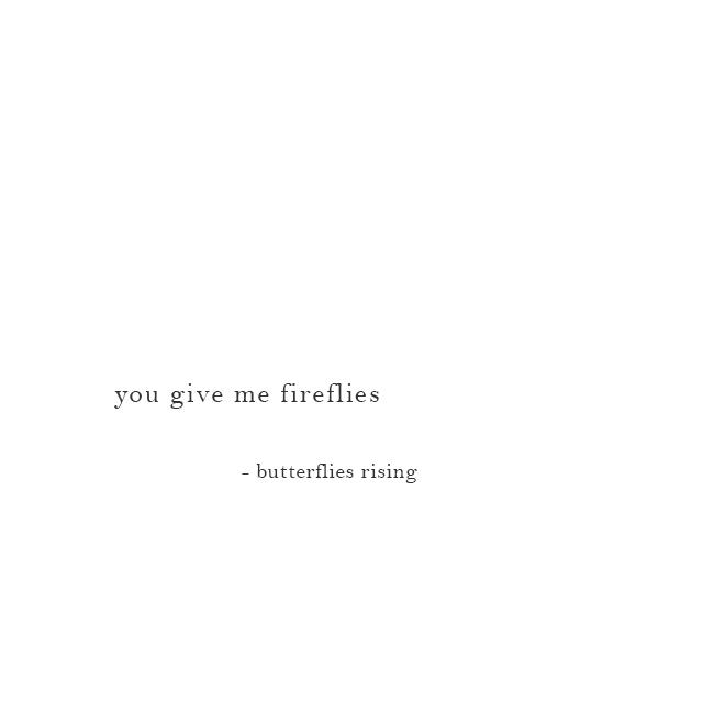 you give me fireflies - butterflies rising