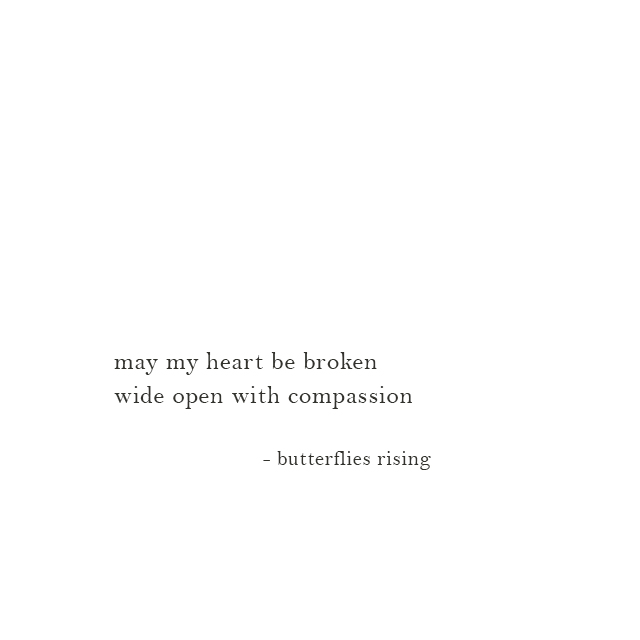 may my heart be broken wide open with compassion - butterflies rising