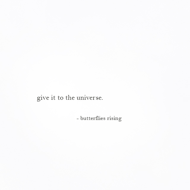 give it to the universe. - butterflies rising