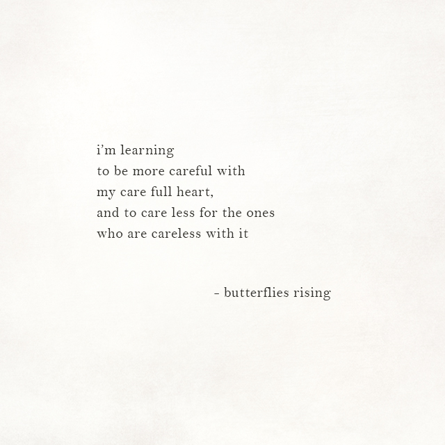 i'm learning to be more careful with my care full heart