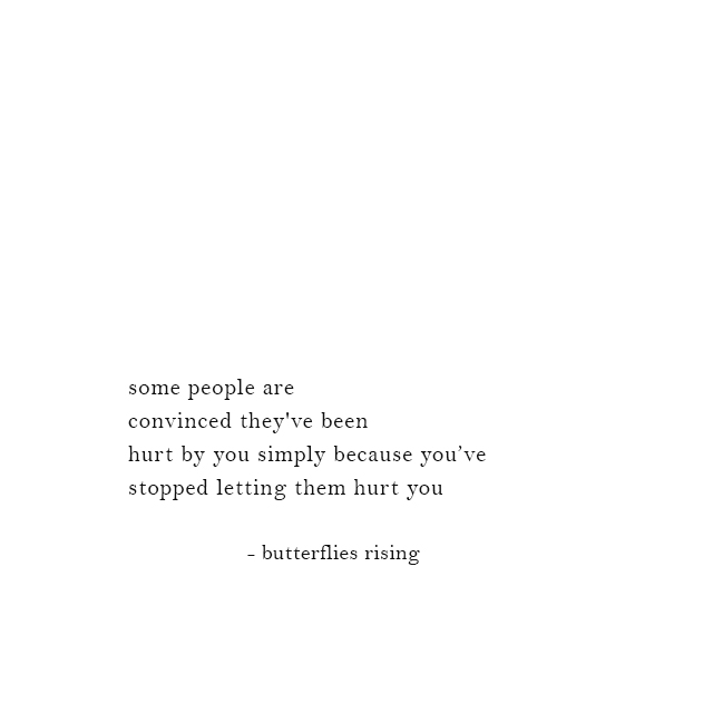 simply because you stopped letting them hurt you