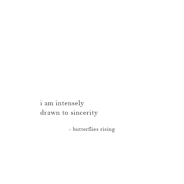 i am intensely drawn to sincerity - butterflies rising