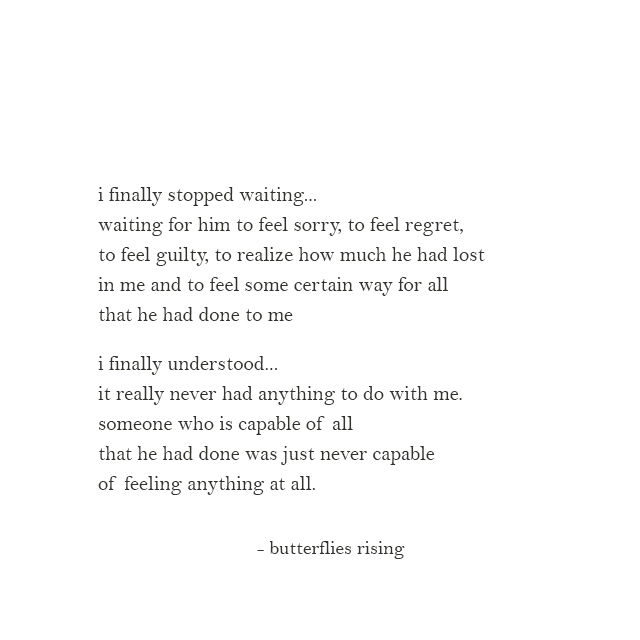 never capable of feeling anything at all