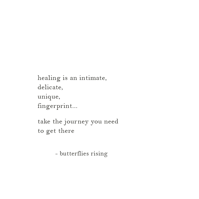 healing is an intimate, delicate, unique, fingerprint