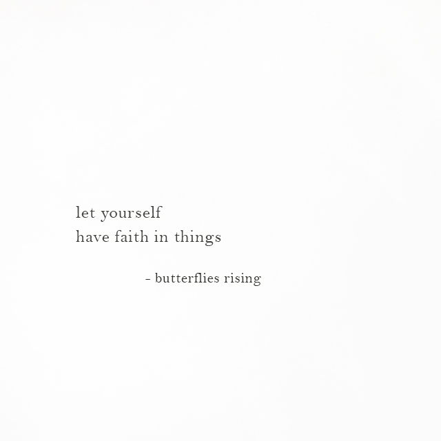 let yourself have faith in things - butterflies rising