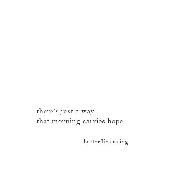 there's just a way that morning carries hope