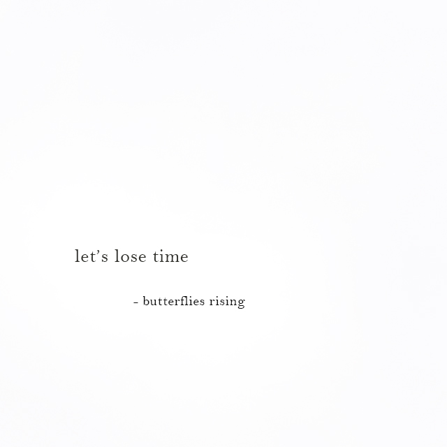 let's lose time - butterflies rising