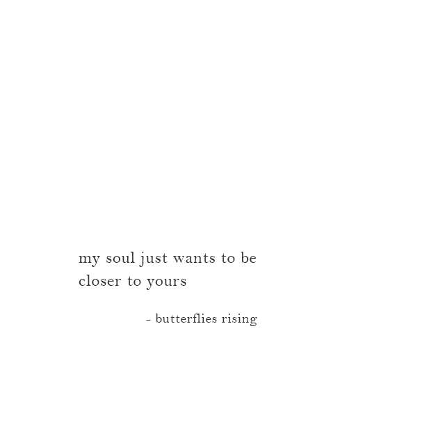 my soul just wants to be closer to yours - butterflies rising