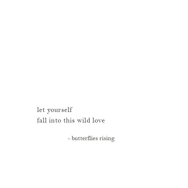 let yourself fall into this wild love - butterflies rising
