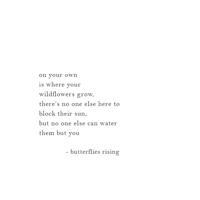 on your own is where your wildflowers grow