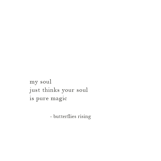 my soul just thinks your soul is pure magic - butterflies rising