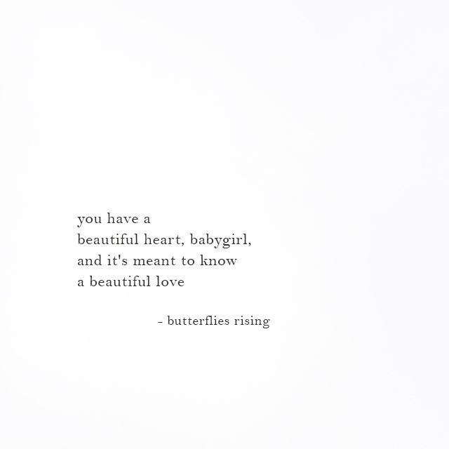 you have a beautiful heart, babygirl