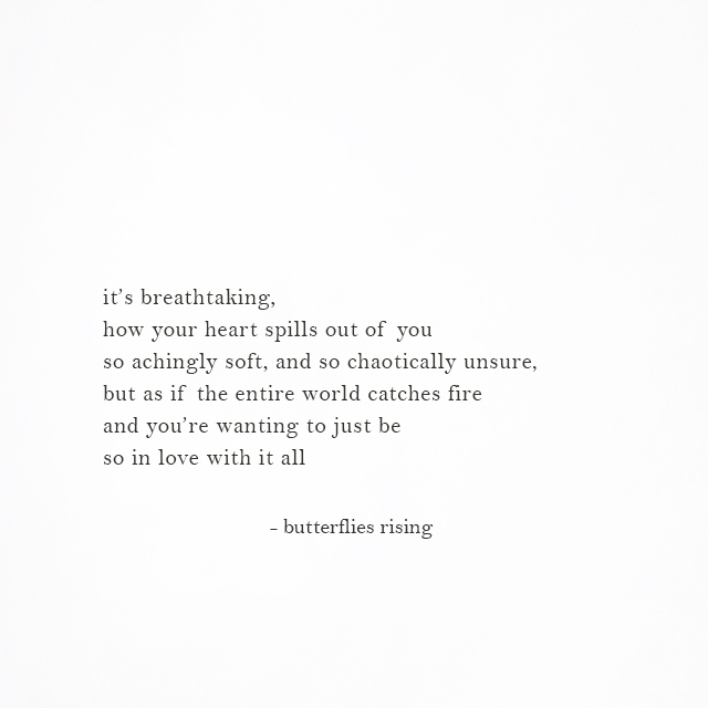 how your heart spills out of you so achingly soft