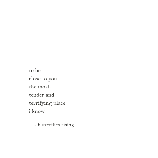 to be close to you... the most tender and terrifying place i know