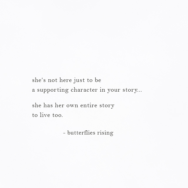 she has her own entire story to live too