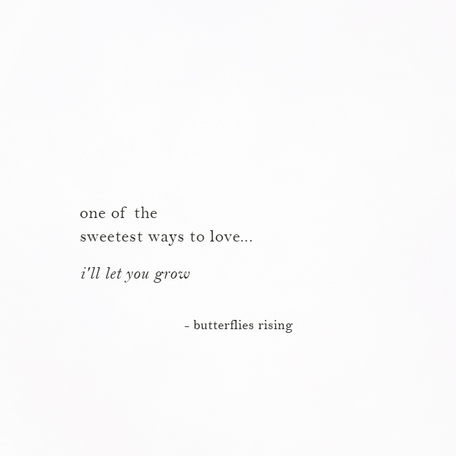 one of the sweetest ways to love... i'll let you grow - butterflies rising