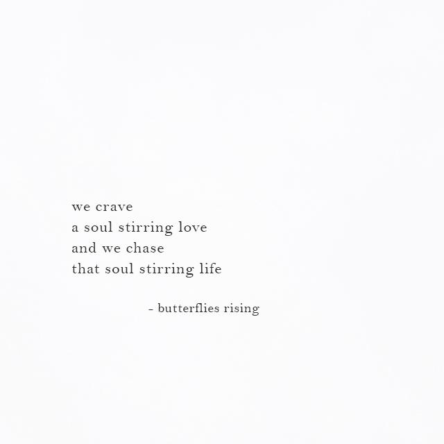 we chase that soul stirring life