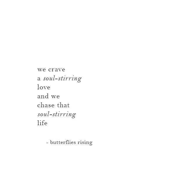 we crave a soul-stirring love and we chase that soul-stirring life