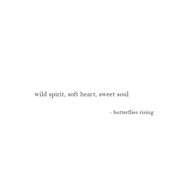 wild spirit, soft heart, sweet soul - butterflies rising