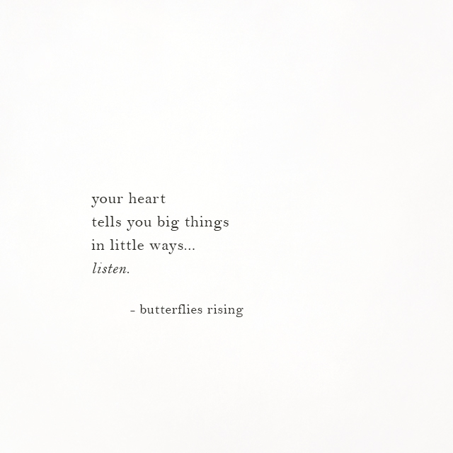 your heart tells you big things in little ways... listen. - butterflies rising