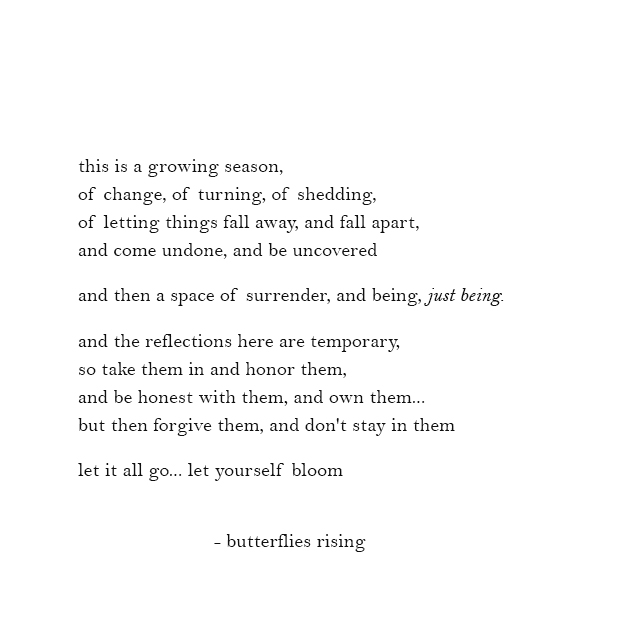 this is a growing season, of change, of turning, of shedding