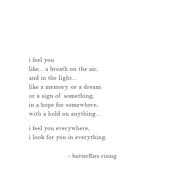 i feel you everywhere, i look for you in everything