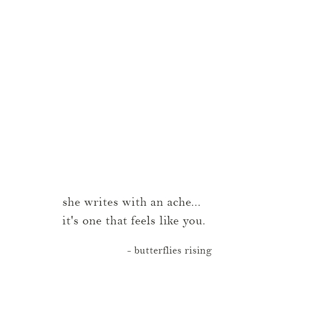 she writes with an ache... it's one that feels like you - butterflies rising