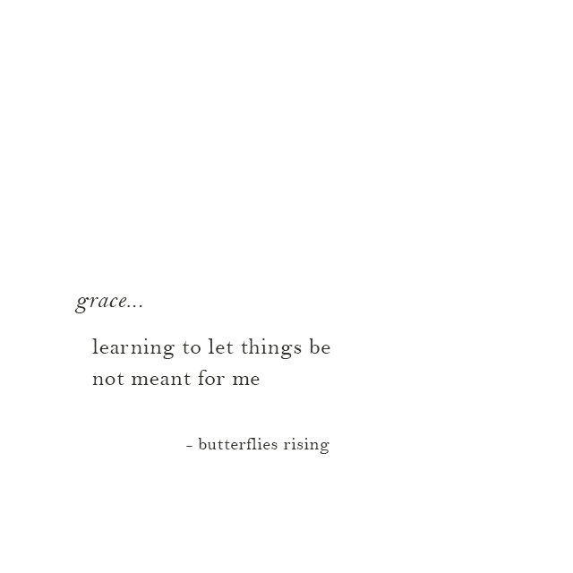 grace... learning to let things be not meant for me - butterflies rising