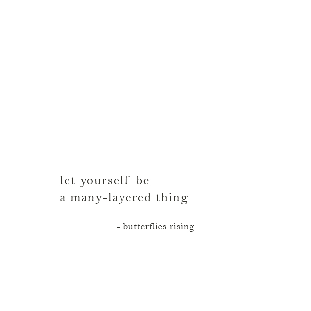 let yourself be a many-layered thing - butterflies rising