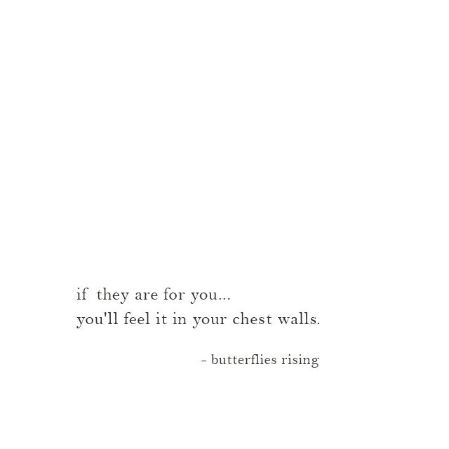 if they are for you... you'll feel it in your chest walls - butterflies rising