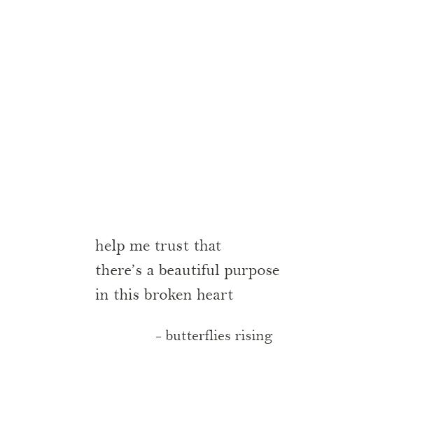 help me trust that there's a beautiful purpose in this broken heart - butterflies rising