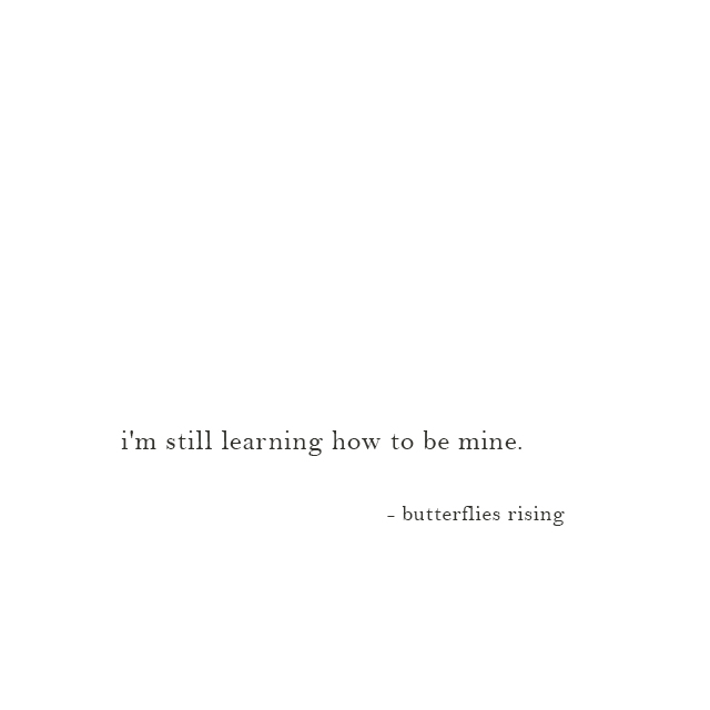 i'm still learning how to be mine - butterflies rising