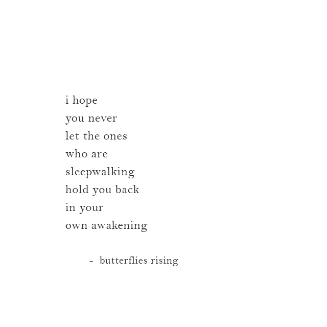 i hope you never let the ones who are sleepwalking hold you back