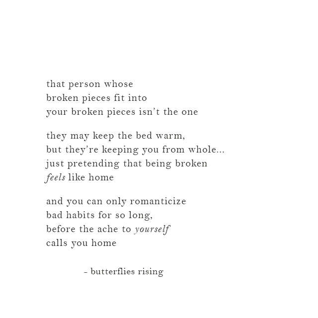that person whose broken pieces fit into your broken pieces isn't the one