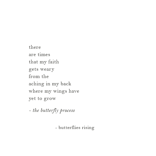 there are times that my faith gets weary from the aching in my back where my wings have yet to grow
