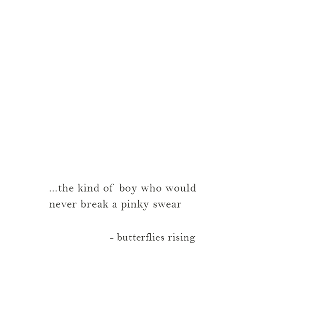the kind of boy who would never break a pinky swear - butterflies rising