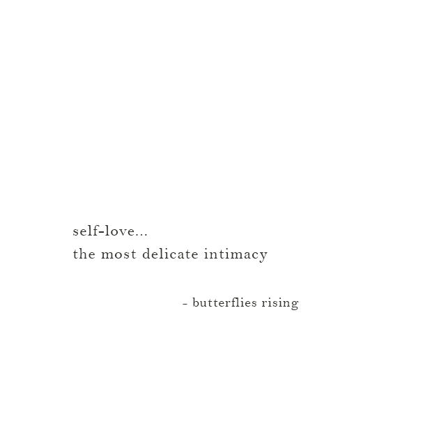 self-love... the most delicate intimacy - butterflies rising