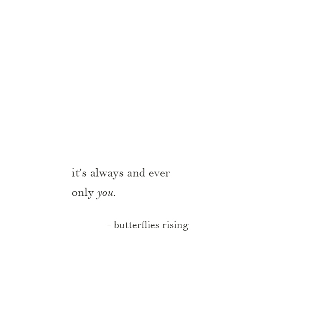 it's always and ever only you. - butterflies rising