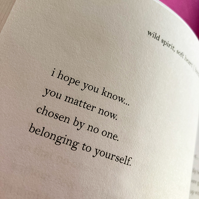 i hope you know... you matter now. chosen by no one. belonging to yourself.