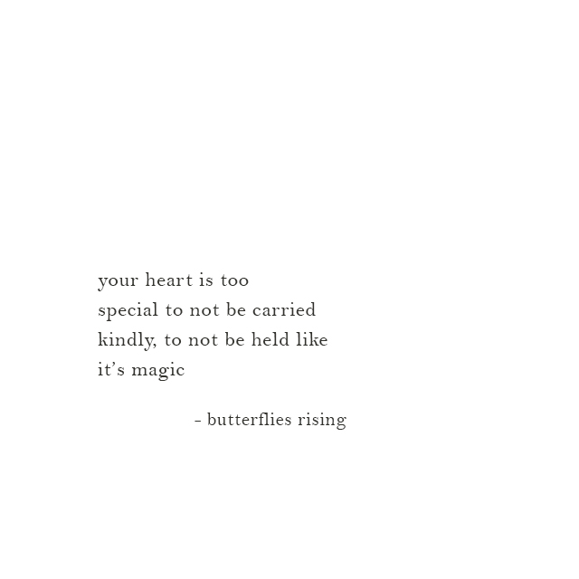 your heart is too special to not be carried kindly