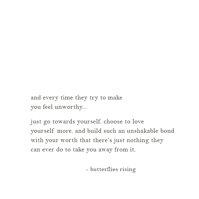 just go towards yourself. choose to love yourself more.