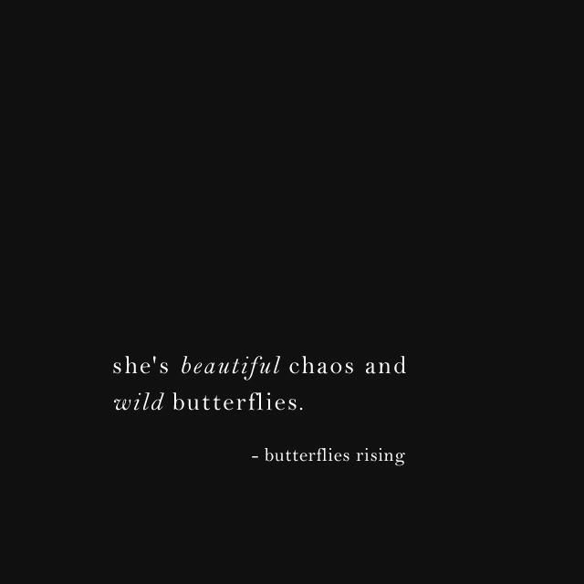 she's beautiful chaos and wild butterflies. - butterflies rising