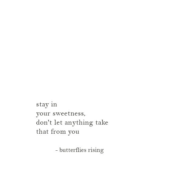 stay in your sweetness, don't let anything take that from you