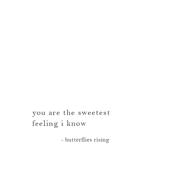 you are the sweetest feeling i know - butterflies rising