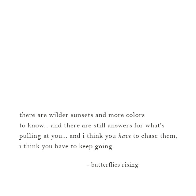 there are still answers for what's pulling at you... and i think you have to chase them