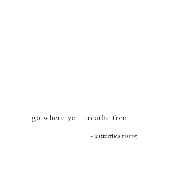 go where you breathe free - butterflies rising