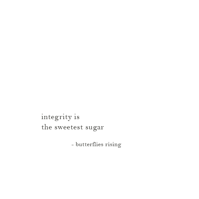integrity is the sweetest sugar - butterflies rising