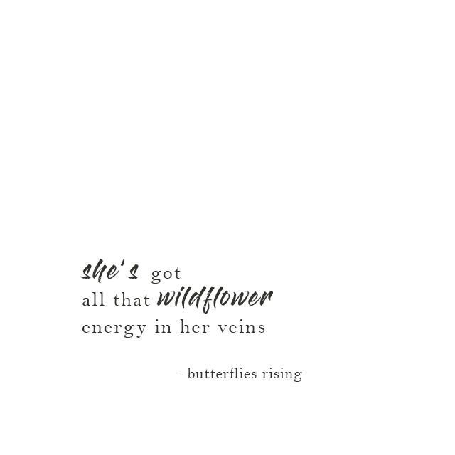 she's got all that wildflower energy in her veins - butterflies rising
