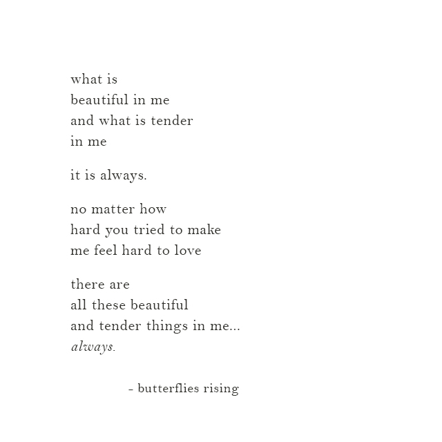 what is beautiful in me and what is tender in me it is always.
